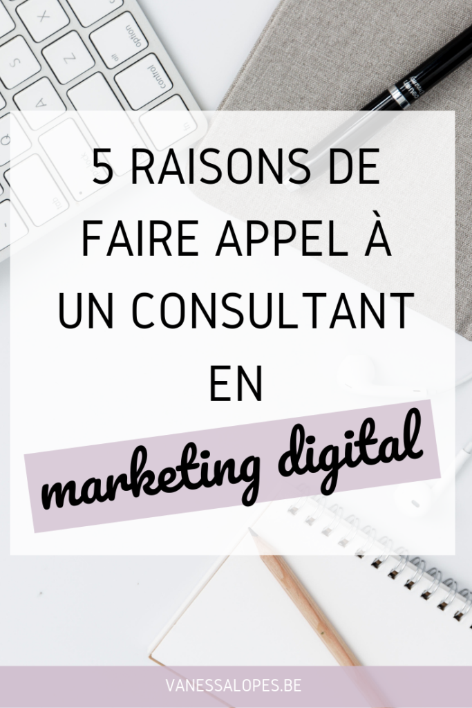 5 raisons de faire appel à un consultant en marketing digital